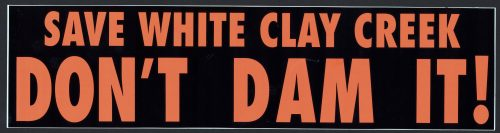 "Black background, burnt sienna lettering reading, ""SAVE WHITE CLAY CREEK DON'T DAM IT!"""